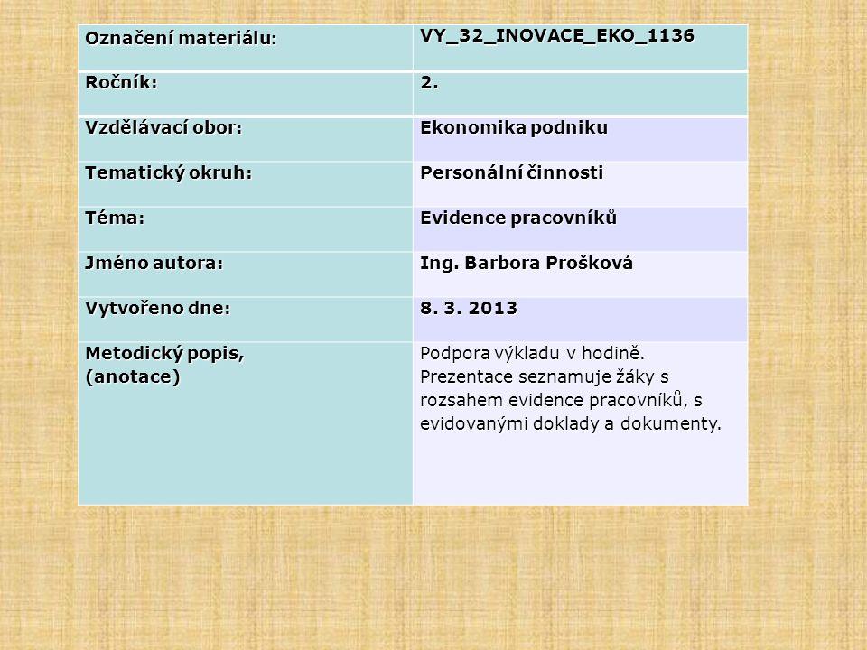 Označení materiálu : VY_32_INOVACE_EKO_1136Ročník:2. Vzdělávací obor: Ekonomika podniku Tematický okruh: Personální činnosti Téma: Evidence pracovníků