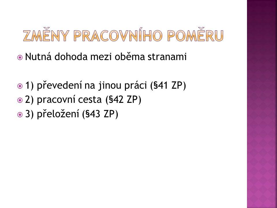  Nutná dohoda mezi oběma stranami  1) převedení na jinou práci (§41 ZP)  2) pracovní cesta (§42 ZP)  3) přeložení (§43 ZP)