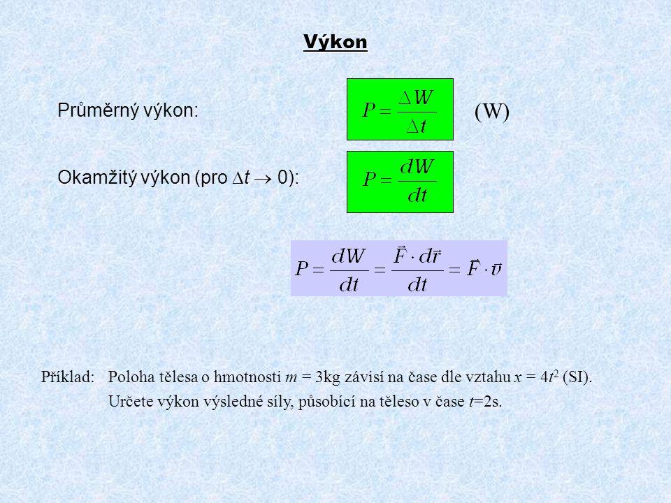 Výkon Průměrný výkon: Okamžitý výkon (pro  t  0): Příklad:Poloha tělesa o hmotnosti m = 3kg závisí na čase dle vztahu x = 4t 2 (SI). Určete výkon vý