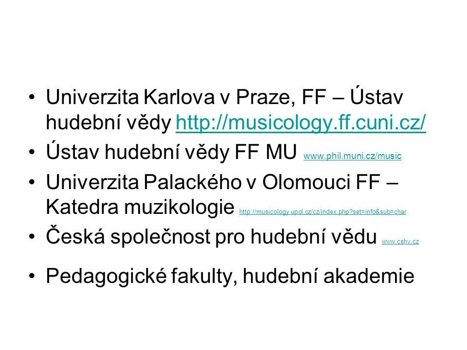 Univerzita Karlova v Praze, FF – Ústav hudební vědy http://musicology.ff.cuni.cz/http://musicology.ff.cuni.cz/ Ústav hudební vědy FF MU www.phil.muni.cz/music www.phil.muni.cz/music Univerzita Palackého v Olomouci FF – Katedra muzikologie http://musicology.upol.cz/cz/index.php?set=info&sub=char http://musicology.upol.cz/cz/index.php?set=info&sub=char Česká společnost pro hudební vědu www.cshv.cz www.cshv.cz Pedagogické fakulty, hudební akademie