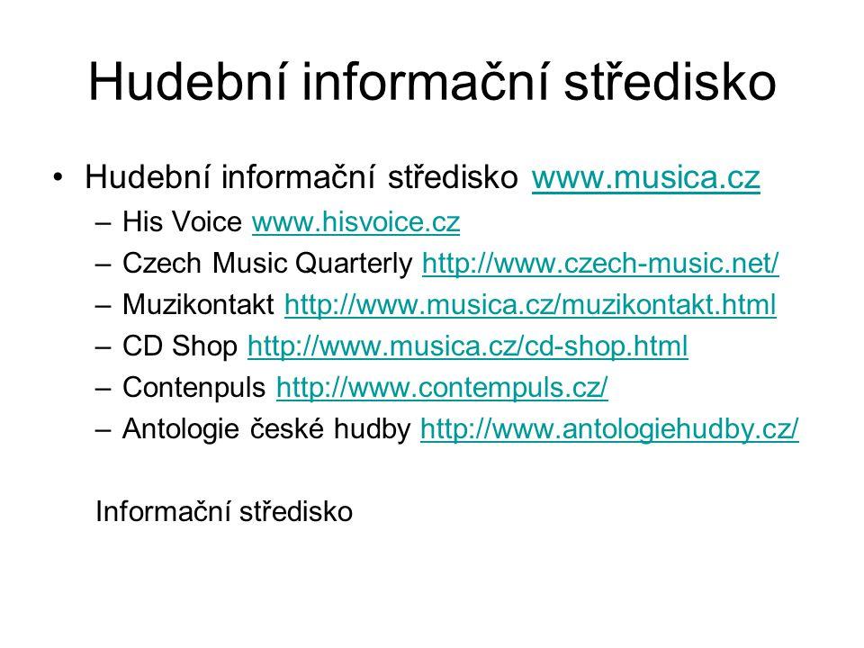 Hudební informační středisko Hudební informační středisko www.musica.czwww.musica.cz –His Voice www.hisvoice.czwww.hisvoice.cz –Czech Music Quarterly http://www.czech-music.net/http://www.czech-music.net/ –Muzikontakt http://www.musica.cz/muzikontakt.htmlhttp://www.musica.cz/muzikontakt.html –CD Shop http://www.musica.cz/cd-shop.htmlhttp://www.musica.cz/cd-shop.html –Contenpuls http://www.contempuls.cz/http://www.contempuls.cz/ –Antologie české hudby http://www.antologiehudby.cz/http://www.antologiehudby.cz/ Informační středisko