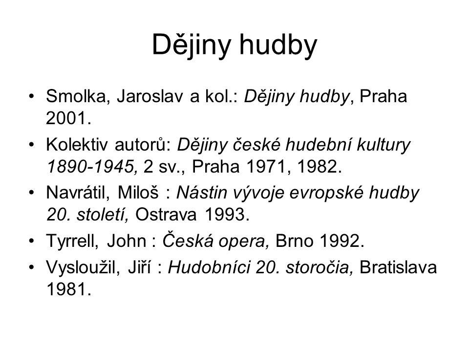 Dějiny hudby Smolka, Jaroslav a kol.: Dějiny hudby, Praha 2001.