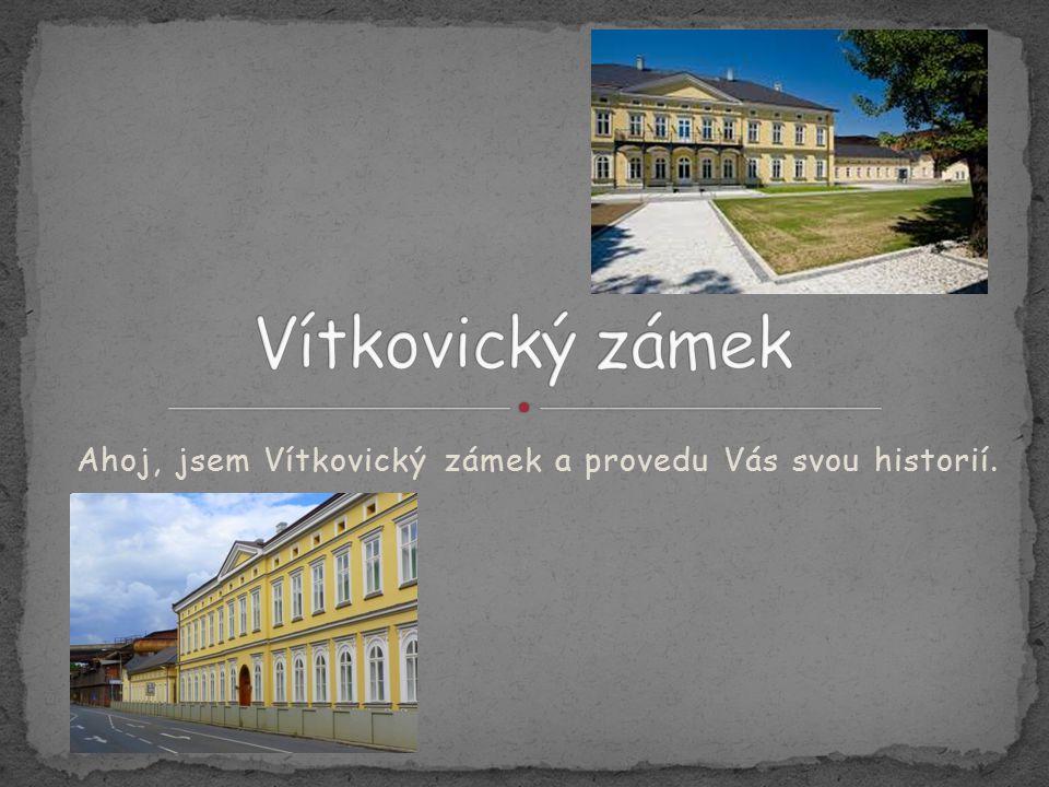 Ahoj, jsem Vítkovický zámek a provedu Vás svou historií.