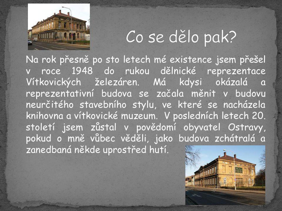 Poté, co se Jan Světlík stal v roce 2003 generálním ředitelem společnosti Vítkovice, začal připravovat mou rozsáhlou rekonstrukci do podoby odpovídající zhruba počátku 20.