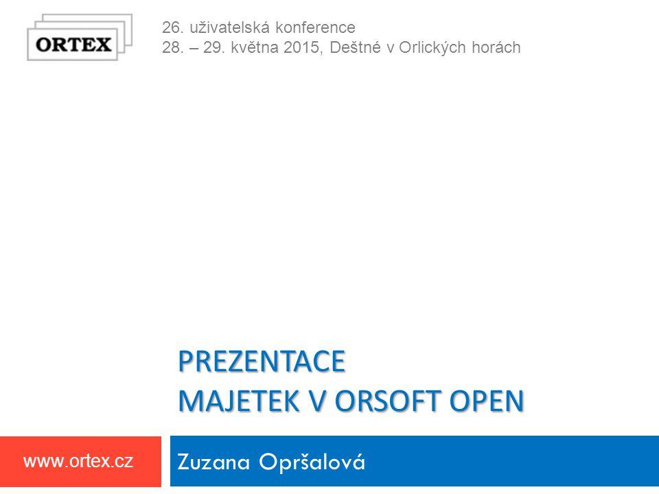 26. uživatelská konference 28. – 29. května 2015, Deštné v Orlických horách www.ortex.cz PREZENTACE MAJETEK V ORSOFT OPEN Zuzana Opršalová