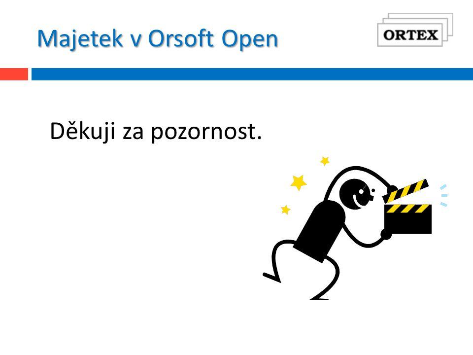 Majetek v Orsoft Open Děkuji za pozornost.