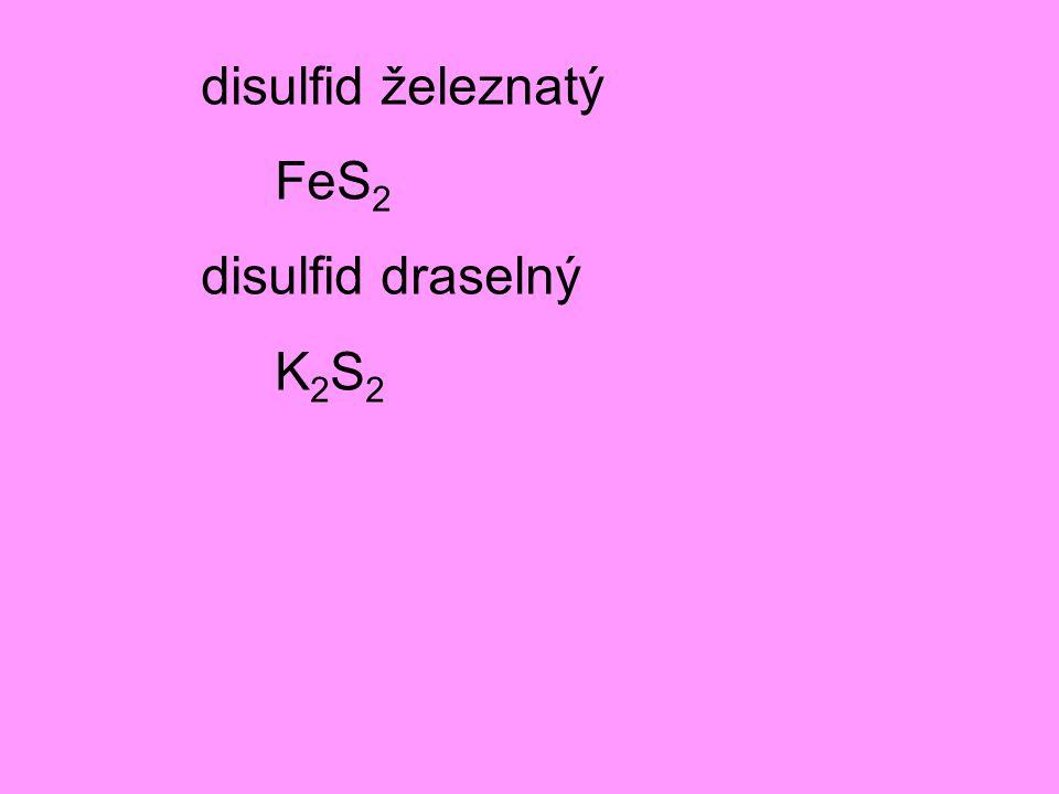 disulfid železnatý FeS 2 disulfid draselný K 2 S 2