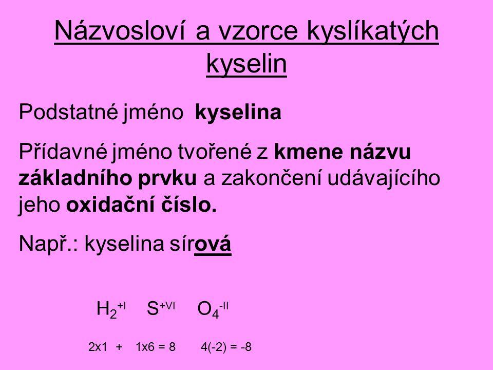 Názvosloví a vzorce kyslíkatých kyselin Podstatné jméno kyselina Přídavné jméno tvořené z kmene názvu základního prvku a zakončení udávajícího jeho oxidační číslo.
