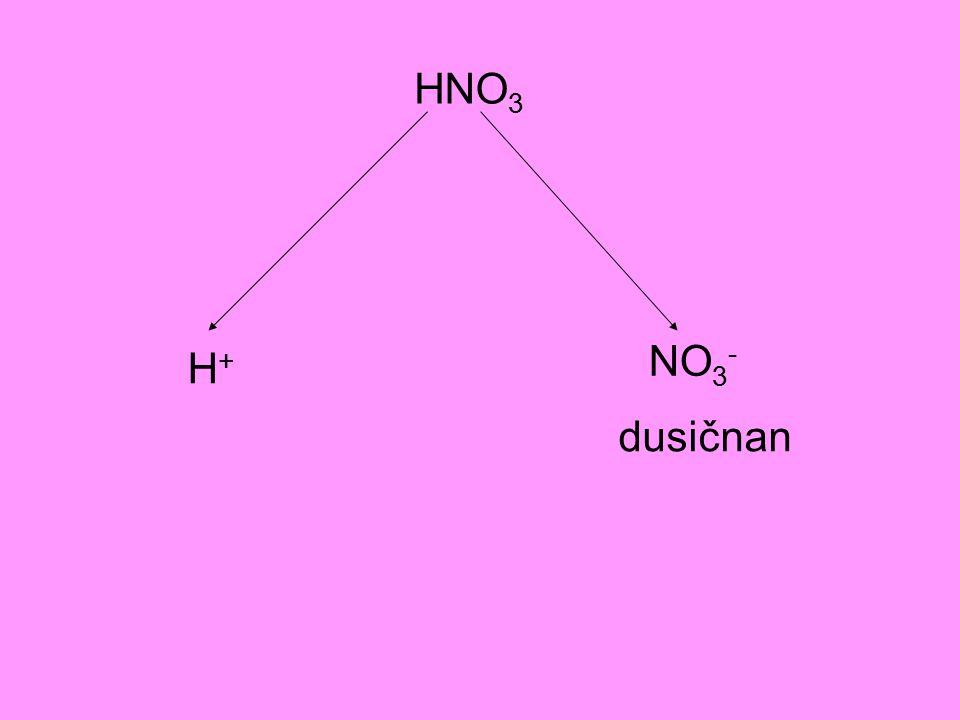 HNO 3 H+H+ NO 3 - dusičnan