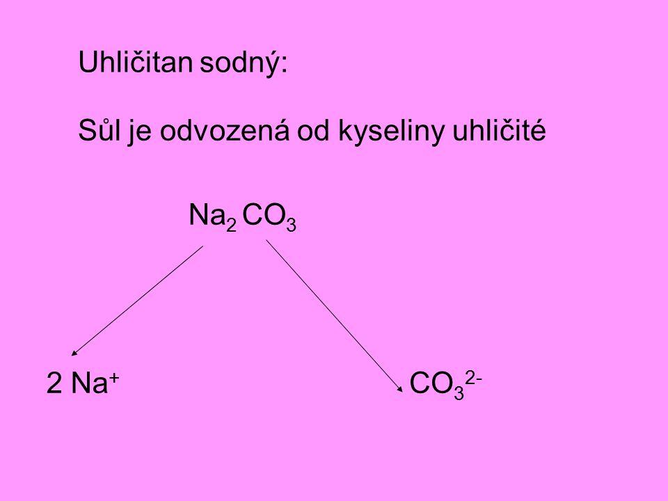 Uhličitan sodný: Sůl je odvozená od kyseliny uhličité Na 2 CO 3 2 Na + CO 3 2-