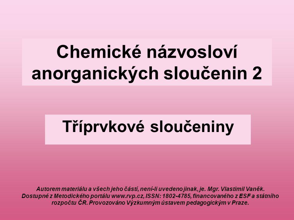 Obecné zásady chemického názvosloví tříprvkových sloučenin Důležité: Do tříprvkových sloučenin patří hydroxidy, kyseliny, soli.