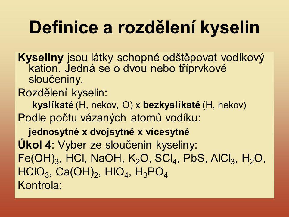 Definice a rozdělení kyselin Kyseliny jsou látky schopné odštěpovat vodíkový kation. Jedná se o dvou nebo tříprvkové sloučeniny. Rozdělení kyselin: ky