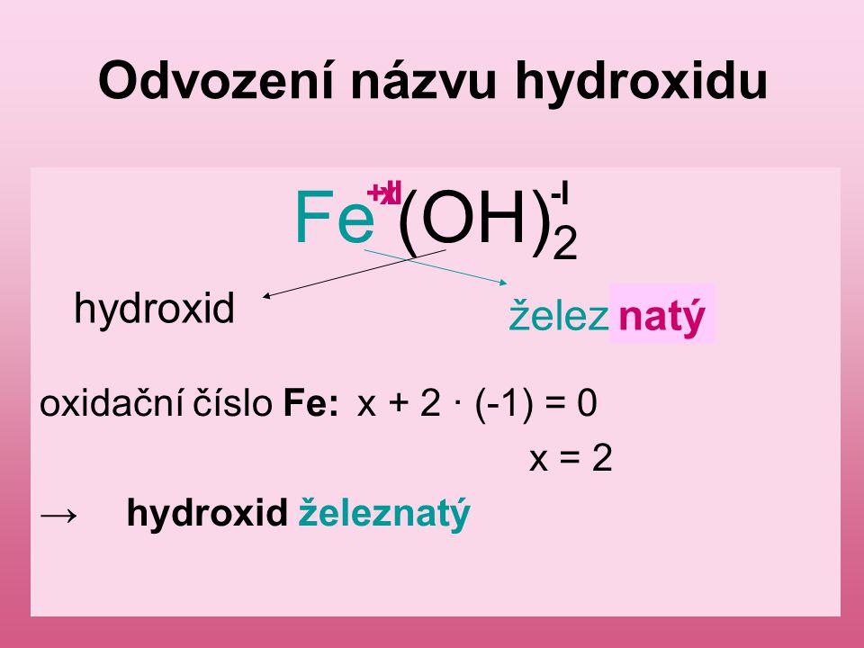 Odvození názvu kyslíkaté soli Postup při odvození názvu Fe 2 (SO 4 ) 3 : Sůl je odvozena od H 2 SO 4 → síran Napíšeme oxidační číslo zbytku kyseliny Fe 2 (SO 4 ) -II 3 Vypočteme oxidační číslo Fe: 2 · x + 3 · (-2) = 0 x = 3 doplníme do vzorce Fe III 2 (SO 4 ) -II 3 Oxidačnímu číslu III náleží koncovka -itý.