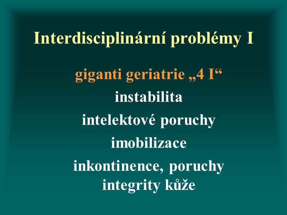 "Interdisciplinární problémy I giganti geriatrie ""4 I"" instabilita intelektové poruchy imobilizace inkontinence, poruchy integrity kůže"