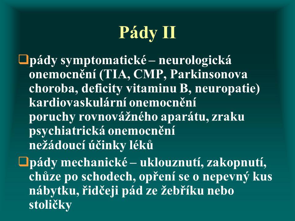 Pády II  pády symptomatické – neurologická onemocnění (TIA, CMP, Parkinsonova choroba, deficity vitaminu B, neuropatie) kardiovaskulární onemocnění p