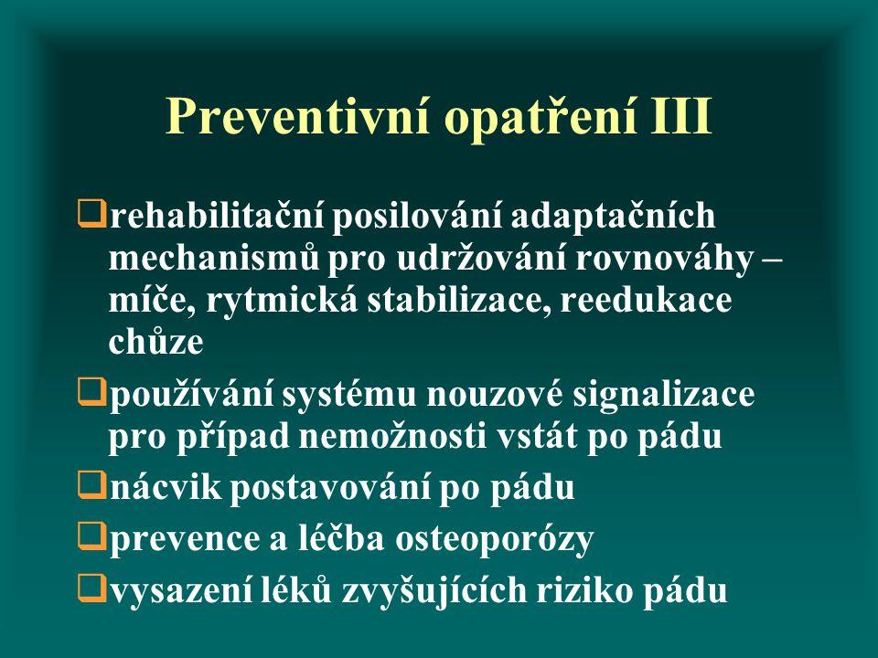 Preventivní opatření III  rehabilitační posilování adaptačních mechanismů pro udržování rovnováhy – míče, rytmická stabilizace, reedukace chůze  pou