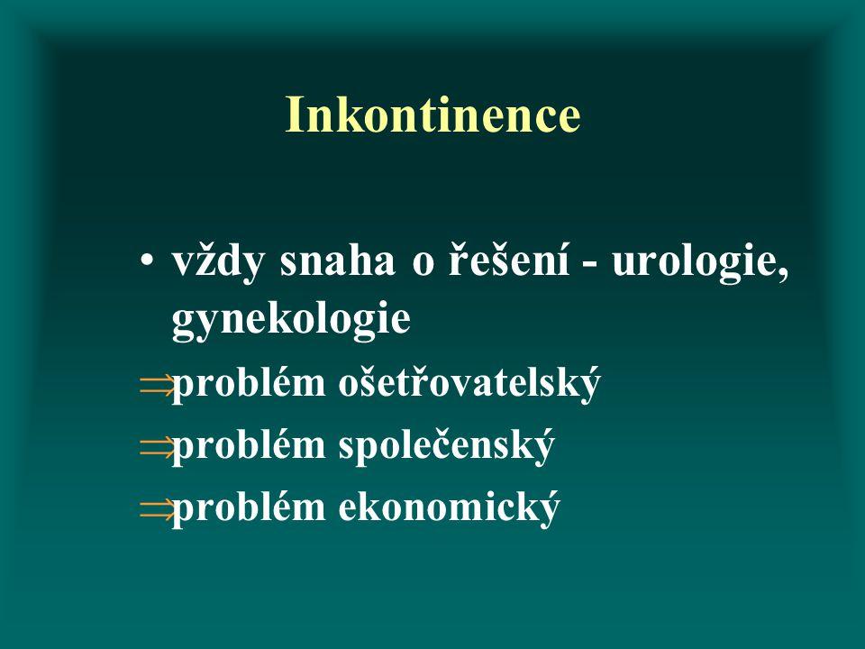 Inkontinence vždy snaha o řešení - urologie, gynekologie  problém ošetřovatelský  problém společenský  problém ekonomický