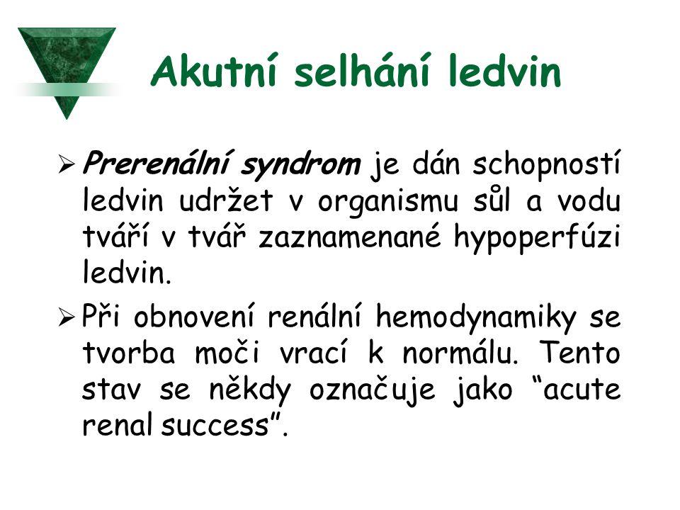 Akutní selhání ledvin  Prerenální syndrom je dán schopností ledvin udržet v organismu sůl a vodu tváří v tvář zaznamenané hypoperfúzi ledvin.  Při o