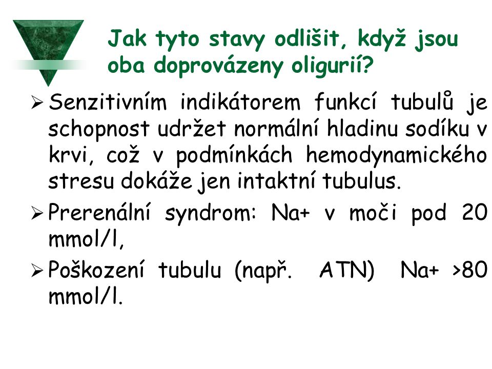 Jak tyto stavy odlišit, když jsou oba doprovázeny oligurií?  Senzitivním indikátorem funkcí tubulů je schopnost udržet normální hladinu sodíku v krvi