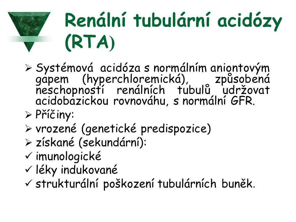 Renální tubulární acidózy (RTA )  Systémová acidóza s normálním aniontovým gapem (hyperchloremická), způsobená neschopností renálních tubulů udržovat