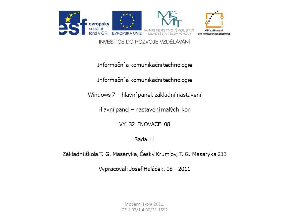 Moderní škola 2011, CZ.1.07/1.4.00/21.1692 Informační a komunikační technologie Windows 7 – hlavní panel, základní nastavení Hlavní panel – nastavení