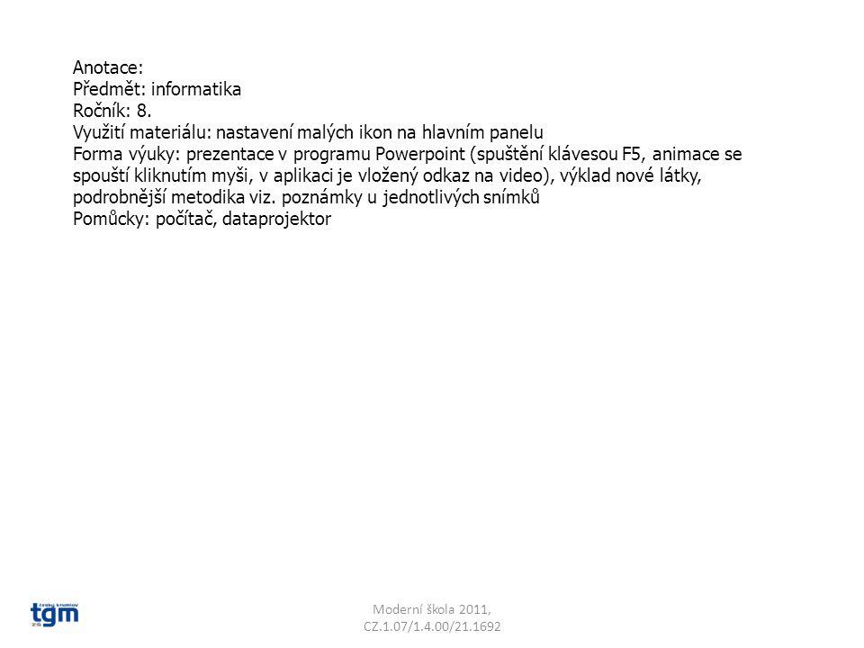 Anotace: Předmět: informatika Ročník: 8. Využití materiálu: nastavení malých ikon na hlavním panelu Forma výuky: prezentace v programu Powerpoint (spu