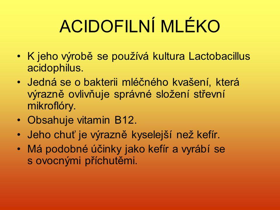 ACIDOFILNÍ MLÉKO K jeho výrobě se používá kultura Lactobacillus acidophilus. Jedná se o bakterii mléčného kvašení, která výrazně ovlivňuje správné slo