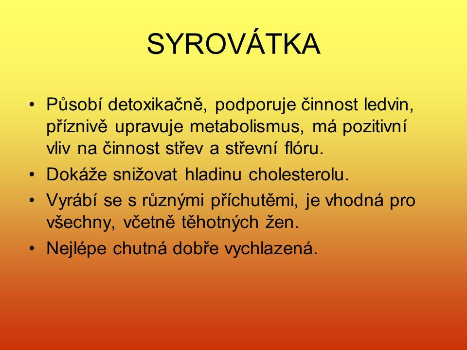 SYROVÁTKA Působí detoxikačně, podporuje činnost ledvin, příznivě upravuje metabolismus, má pozitivní vliv na činnost střev a střevní flóru. Dokáže sni