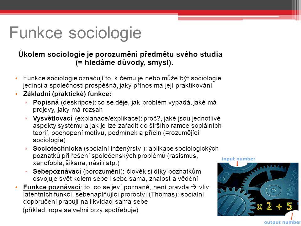 Funkce sociologie Úkolem sociologie je porozumění předmětu svého studia (= hledáme důvody, smysl). Funkce sociologie označují to, k čemu je nebo může