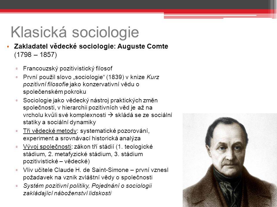 """Zakladatel vědecké sociologie: Auguste Comte (1798 – 1857) ▫ Francouzský pozitivistický filosof ▫ První použil slovo """"sociologie"""" (1839) v knize Kurz"""