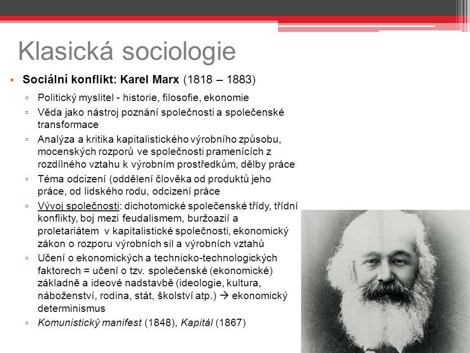 Klasická sociologie Sociální konflikt: Karel Marx (1818 – 1883) ▫ Politický myslitel - historie, filosofie, ekonomie ▫ Věda jako nástroj poznání spole