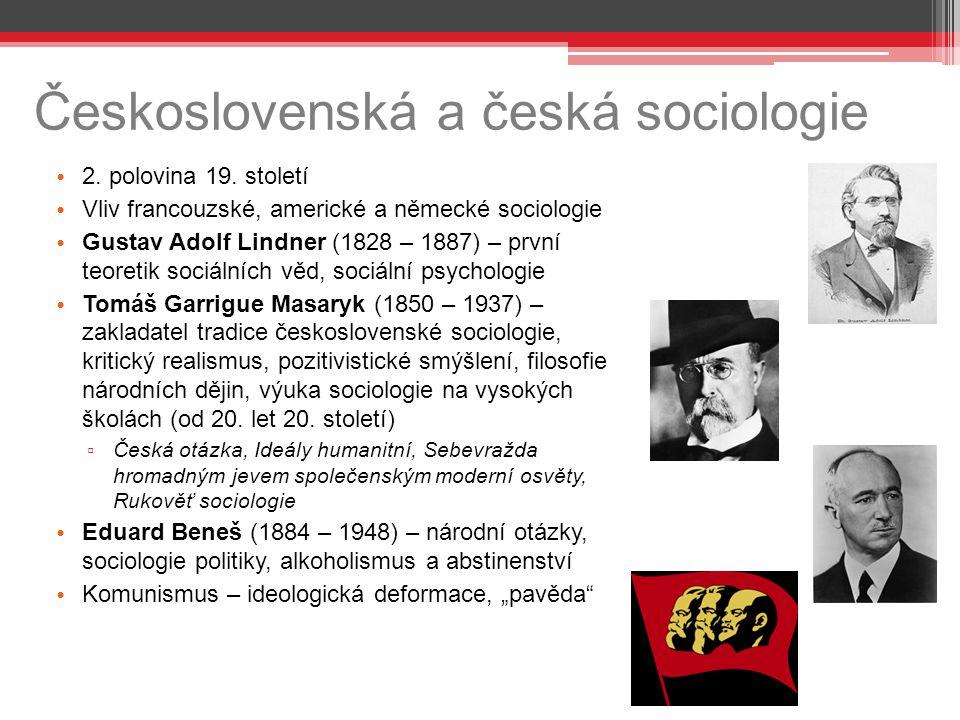 Československá a česká sociologie 2. polovina 19. století Vliv francouzské, americké a německé sociologie Gustav Adolf Lindner (1828 – 1887) – první t