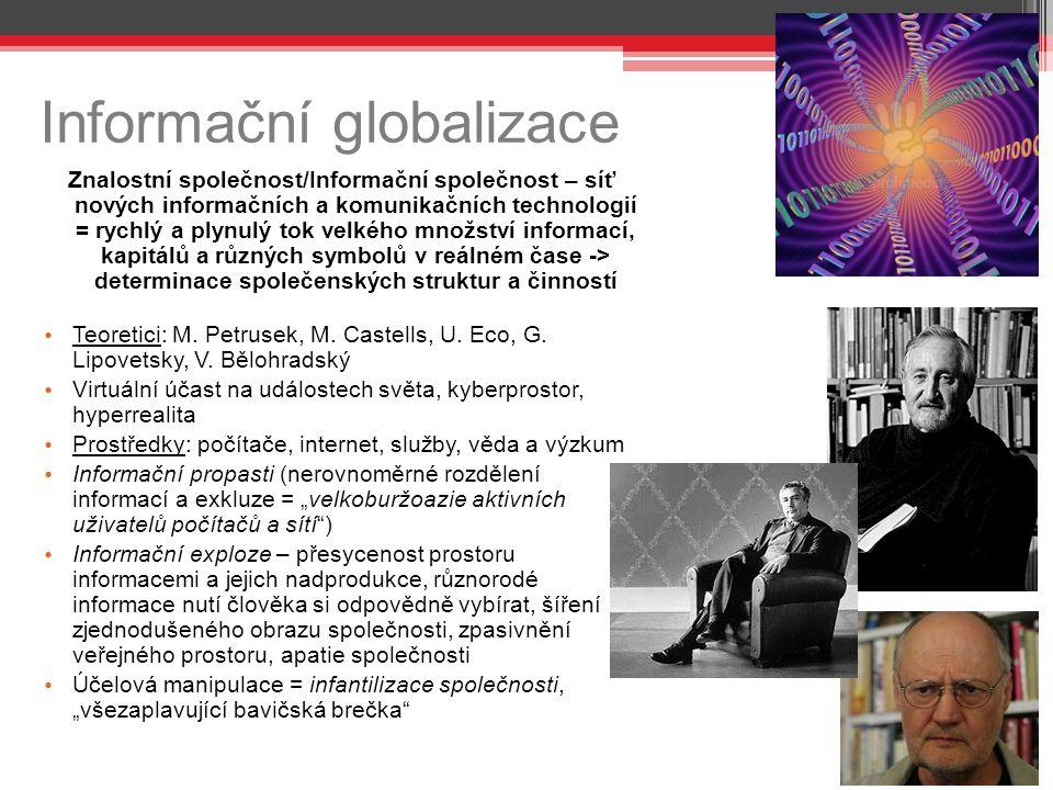 Informační globalizace Znalostní společnost/Informační společnost – síť nových informačních a komunikačních technologií = rychlý a plynulý tok velkého