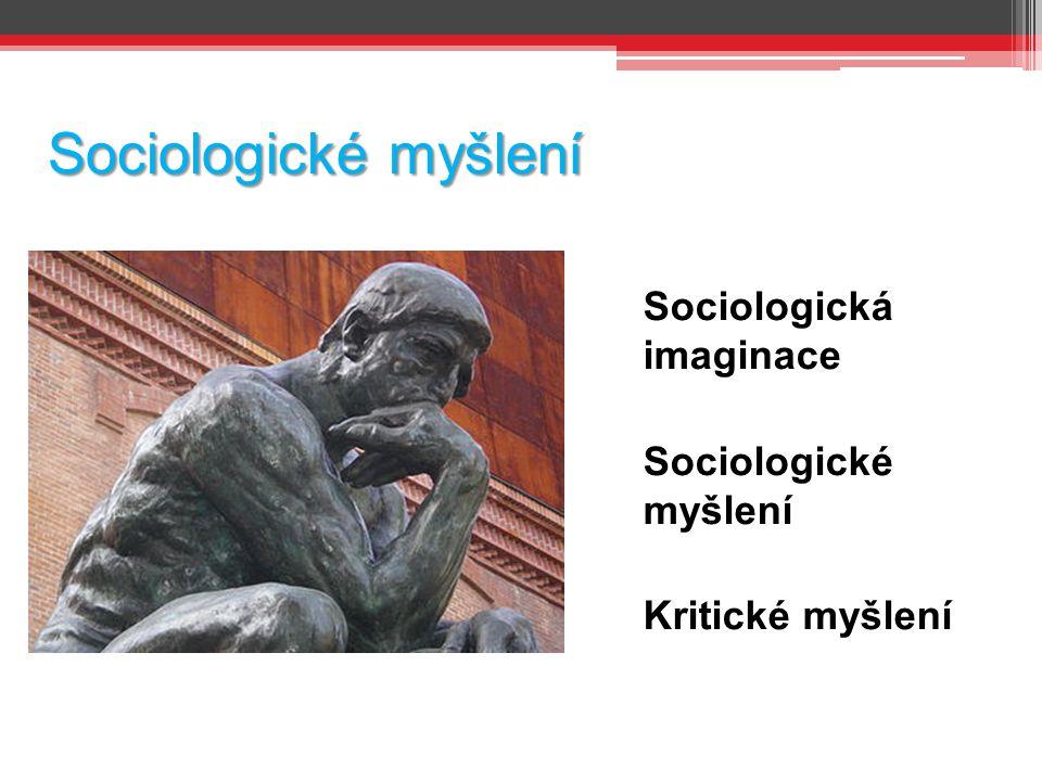 Sociologické myšlení Sociologická imaginace Sociologické myšlení Kritické myšlení