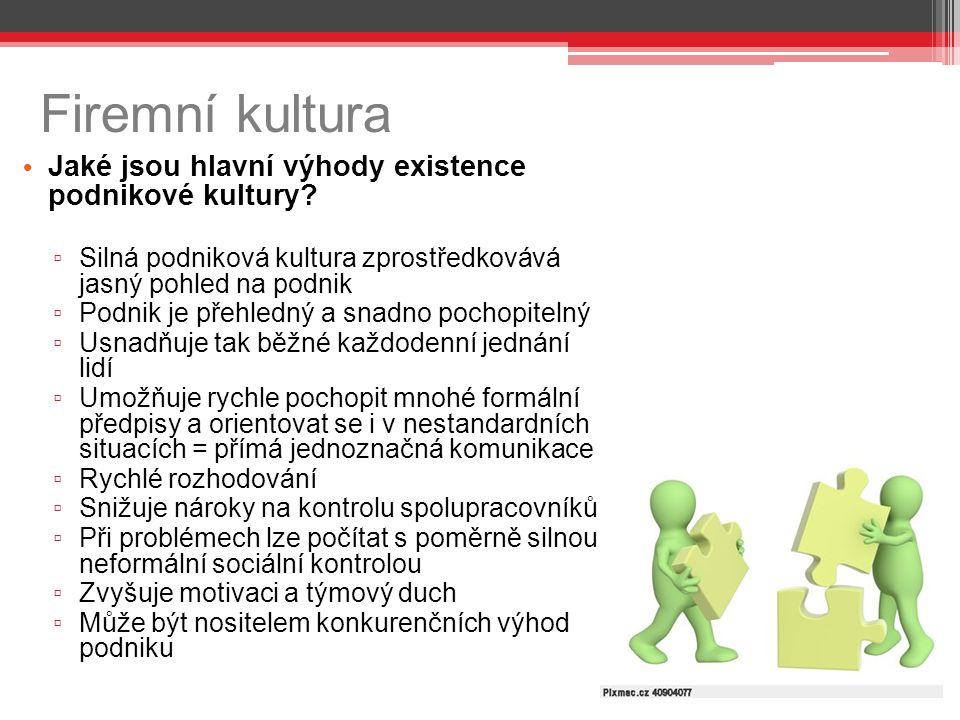 Firemní kultura Jaké jsou hlavní výhody existence podnikové kultury? ▫ Silná podniková kultura zprostředkovává jasný pohled na podnik ▫ Podnik je přeh