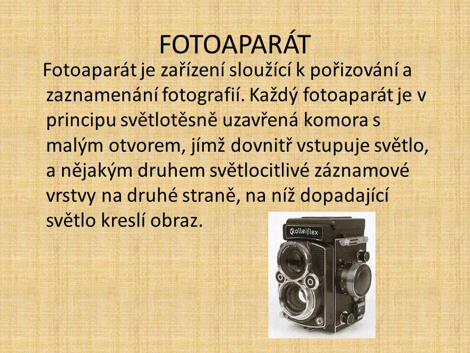 FOTOAPARÁT Fotoaparát je zařízení sloužící k pořizování a zaznamenání fotografií. Každý fotoaparát je v principu světlotěsně uzavřená komora s malým o