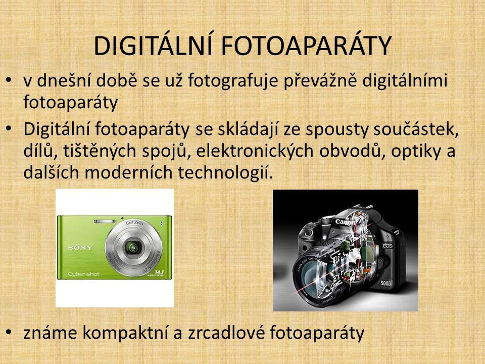 DIGITÁLNÍ FOTOAPARÁTY v dnešní době se už fotografuje převážně digitálními fotoaparáty Digitální fotoaparáty se skládají ze spousty součástek, dílů, tištěných spojů, elektronických obvodů, optiky a dalších moderních technologií.