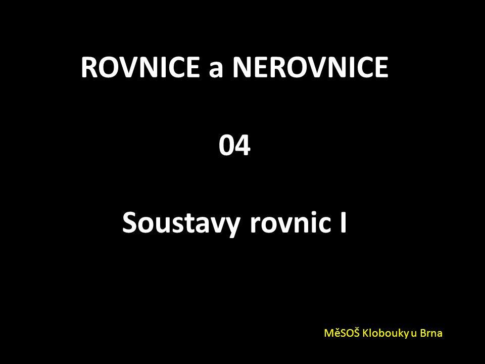 ROVNICE a NEROVNICE 04 Soustavy rovnic I MěSOŠ Klobouky u Brna