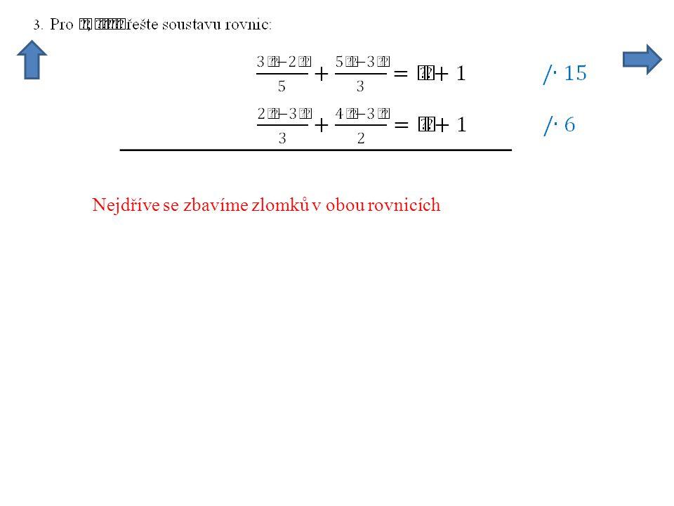 Nejdříve se zbavíme zlomků v obou rovnicích