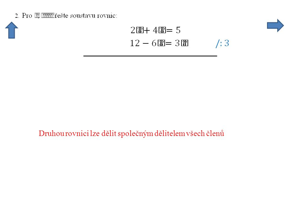 Druhou rovnici lze dělit společným dělitelem všech členů