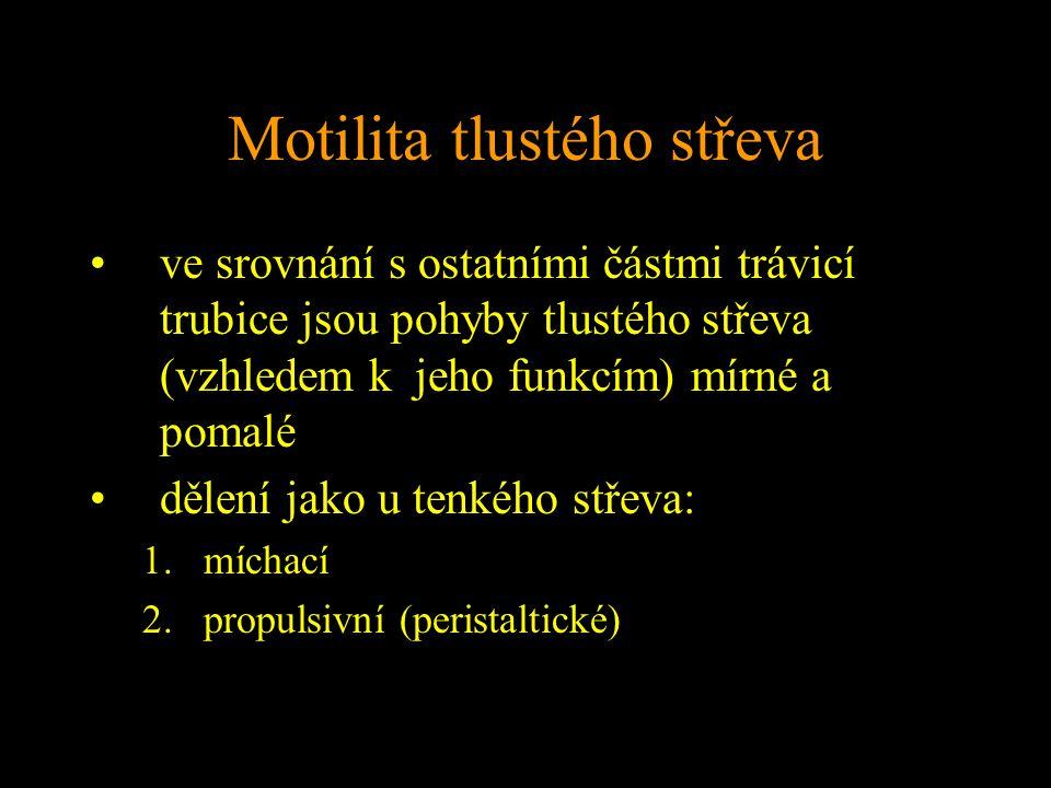 Motilita tlustého střeva ve srovnání s ostatními částmi trávicí trubice jsou pohyby tlustého střeva (vzhledem k jeho funkcím) mírné a pomalé dělení jako u tenkého střeva: 1.míchací 2.propulsivní (peristaltické)