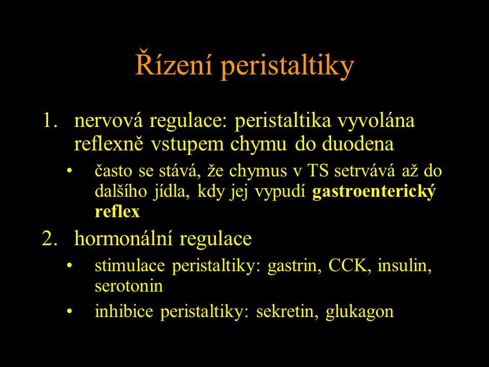 Řízení peristaltiky 1.nervová regulace: peristaltika vyvolána reflexně vstupem chymu do duodena často se stává, že chymus v TS setrvává až do dalšího jídla, kdy jej vypudí gastroenterický reflex 2.hormonální regulace stimulace peristaltiky: gastrin, CCK, insulin, serotonin inhibice peristaltiky: sekretin, glukagon