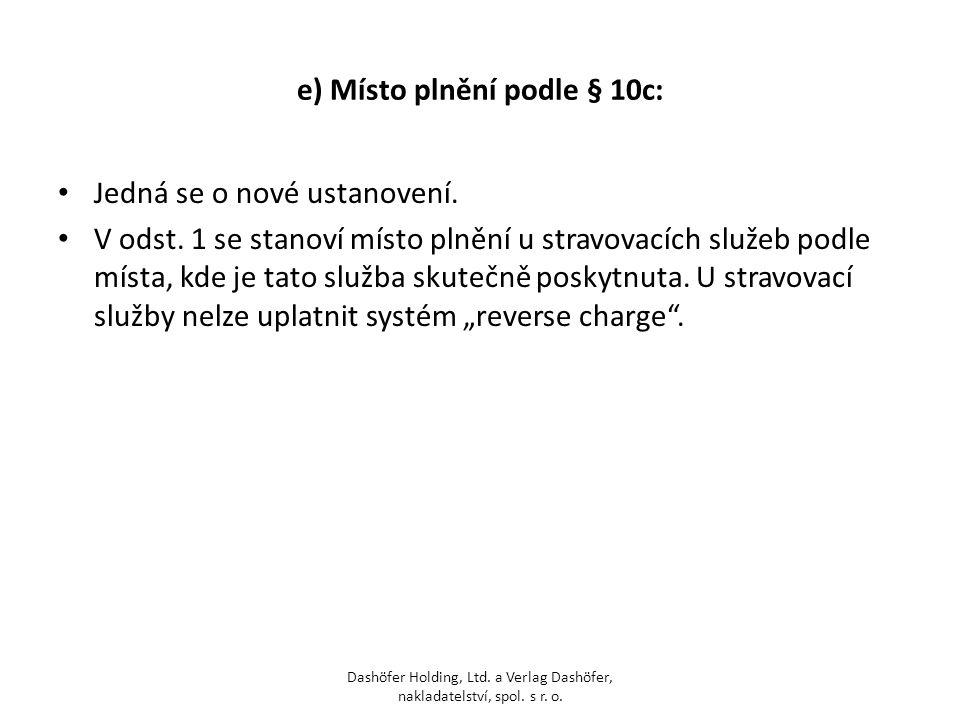 e) Místo plnění podle § 10c: Jedná se o nové ustanovení. V odst. 1 se stanoví místo plnění u stravovacích služeb podle místa, kde je tato služba skute