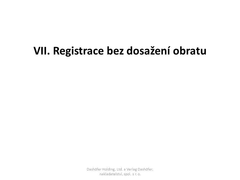 VII. Registrace bez dosažení obratu Dashöfer Holding, Ltd. a Verlag Dashöfer, nakladatelství, spol. s r. o.