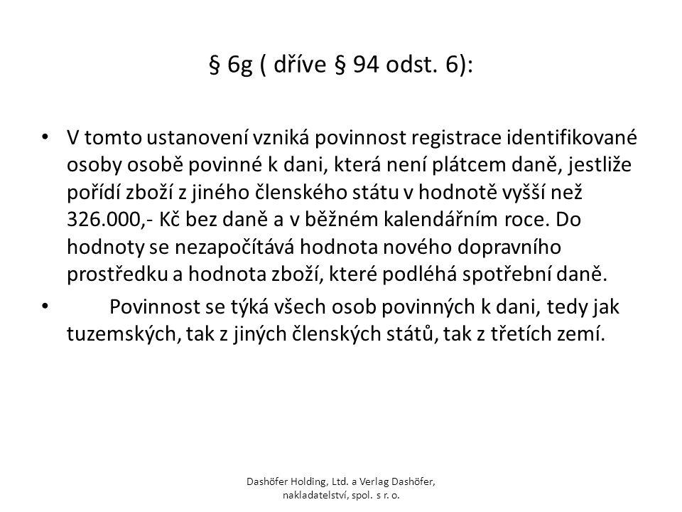 § 6g ( dříve § 94 odst. 6): V tomto ustanovení vzniká povinnost registrace identifikované osoby osobě povinné k dani, která není plátcem daně, jestliž