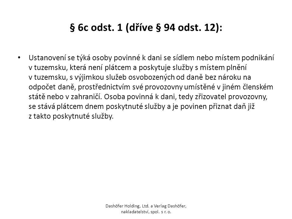 § 6c odst. 1 (dříve § 94 odst. 12): Ustanovení se týká osoby povinné k dani se sídlem nebo místem podnikání v tuzemsku, která není plátcem a poskytuje