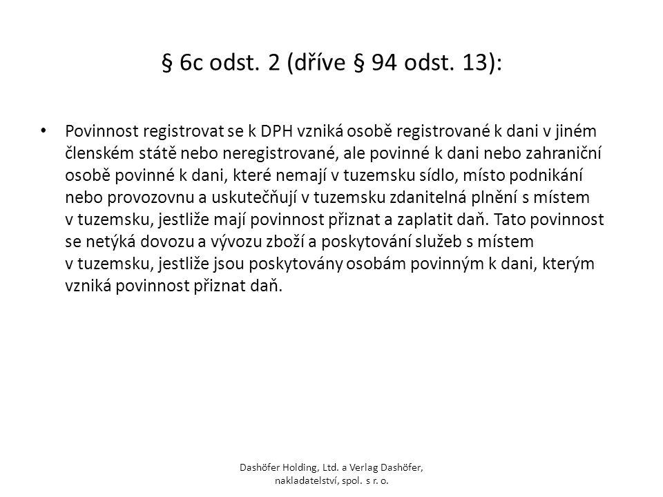 § 6c odst. 2 (dříve § 94 odst. 13): Povinnost registrovat se k DPH vzniká osobě registrované k dani v jiném členském státě nebo neregistrované, ale po