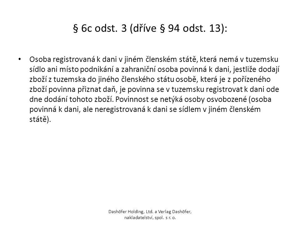 § 6c odst. 3 (dříve § 94 odst. 13): Osoba registrovaná k dani v jiném členském státě, která nemá v tuzemsku sídlo ani místo podnikání a zahraniční oso