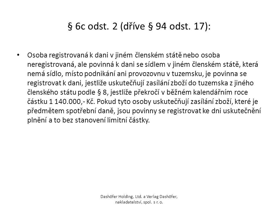§ 6c odst. 2 (dříve § 94 odst. 17): Osoba registrovaná k dani v jiném členském státě nebo osoba neregistrovaná, ale povinná k dani se sídlem v jiném č
