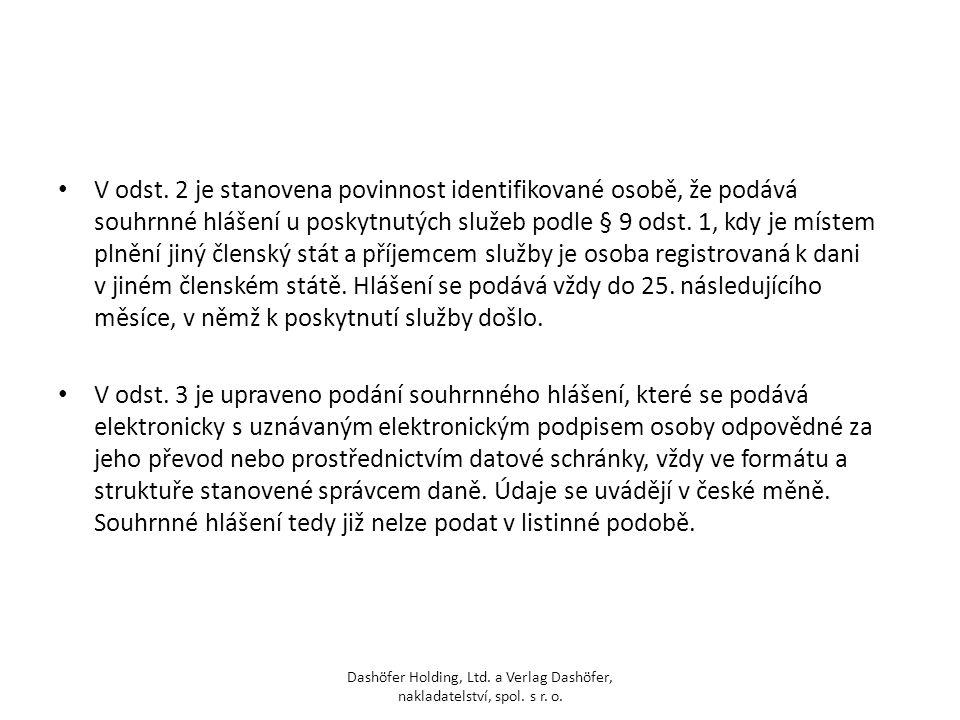 V odst. 2 je stanovena povinnost identifikované osobě, že podává souhrnné hlášení u poskytnutých služeb podle § 9 odst. 1, kdy je místem plnění jiný č